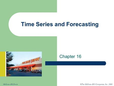 ©The McGraw-Hill Companies, Inc. 2008McGraw-Hill/Irwin Time Series and Forecasting Chapter 16.