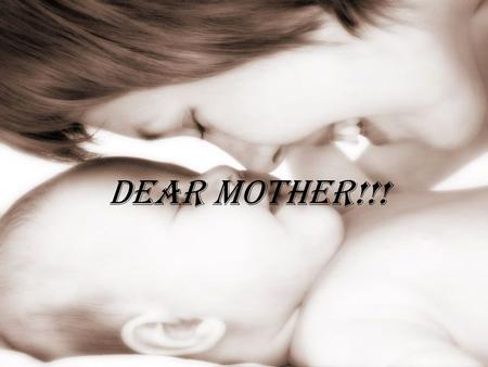 Dear Mother!!!. A mother is as the North Star: everything is at its place, goes round of her; all the other family members are within her framework and.