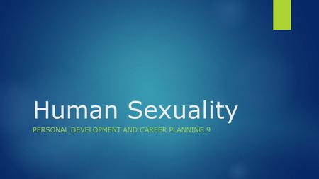 Human Sexuality PERSONAL DEVELOPMENT AND CAREER PLANNING 9.