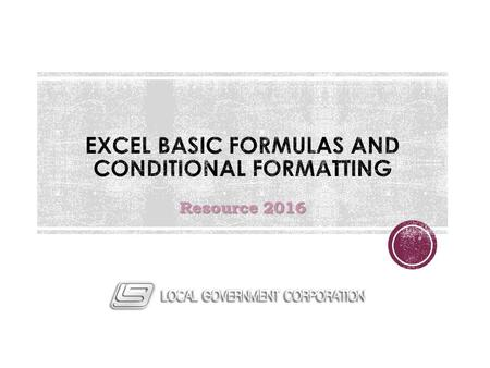 Resource 2016. Review Excel formula basics Demonstrate how to enter manual formulas Examine some of the available functions and their usage Discuss the.