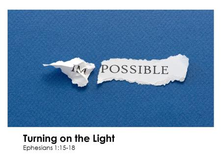 Turning on the Light Ephesians 1:15-18. We need revelation about who Jesus is.