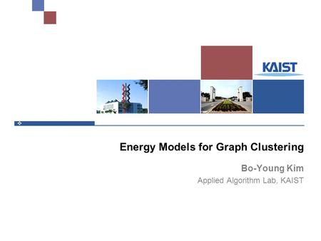 Energy Models for Graph Clustering Bo-Young Kim Applied Algorithm Lab, KAIST.