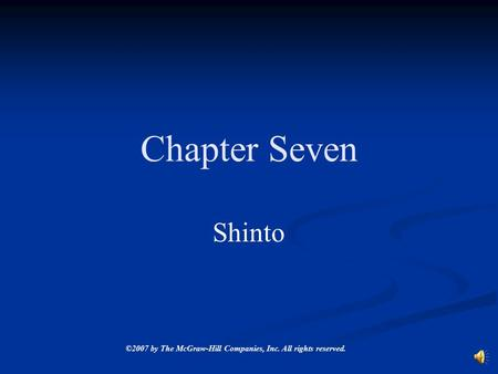 ©2007 by The McGraw-Hill Companies, Inc. All rights reserved. Chapter Seven Shinto.