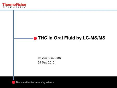 THC in Oral Fluid by LC-MS/MS Kristine Van Natta 24 Sep 2010.