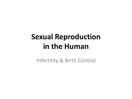 Sexual Reproduction in the Human Infertility & Birth Control.