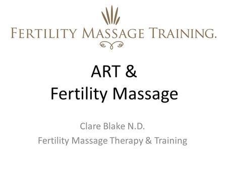 ART & Fertility Massage Clare Blake N.D. Fertility Massage Therapy & Training.