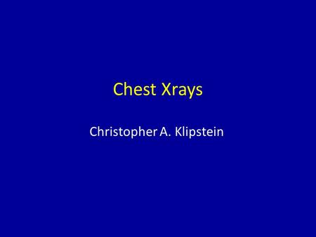 Chest Xrays Christopher A. Klipstein. Chest Xrays Christopher A. Klipstein Approach vs Classic Examples.