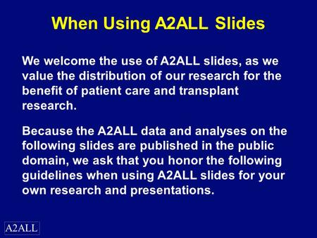 A2ALL When Using A2ALL Slides We welcome the use of A2ALL slides, as we value the distribution of our research for the benefit of patient care and transplant.