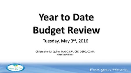 Christopher M. Quinn, MACC, CPA, CFE, CGFO, CGMA Finance Director Tuesday, May 3 rd, 2016.