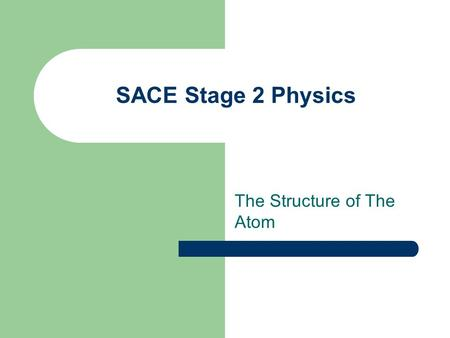 SACE Stage 2 Physics The Structure of The Atom. Emission Spectra Can be observed when a material (gas) glows by heating or an electric current is passed.