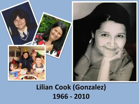 Lilian Cook (Gonzalez) 1966 - 2010. After leaving St Mary's. Lilian went to William's Business College and graduated 2 years later, working for AUSSAT.
