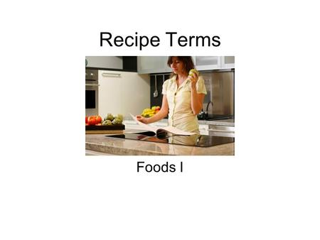 Recipe Terms Foods I. Boil To cook in liquid hot enough to bubble rapidly.