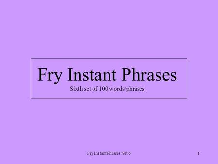 Fry Instant Phrases: Set 61 Fry Instant Phrases Sixth set of 100 words/phrases.