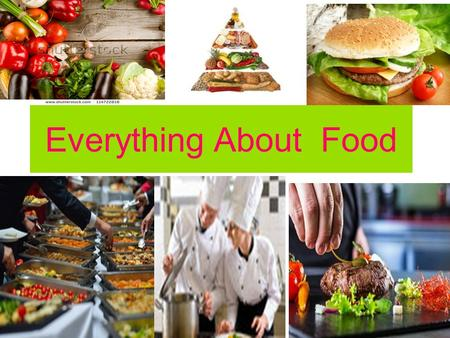 Everything About Food. Food in Poetry Food in Presentation Food in Interesting Facts Food in Idioms Food in Games Food in Songs Appetizing Y u m m y Delicious.