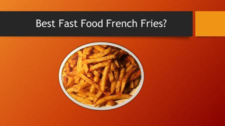 Best Fast Food French Fries?. Fry facts