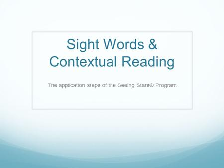 <strong>Sight</strong> <strong>Words</strong> & Contextual Reading The application steps of the Seeing Stars® Program.