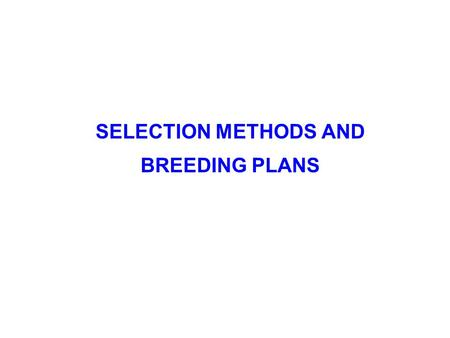SELECTION METHODS AND BREEDING PLANS. NEED FOR GENETIC VARIATION  Genetic variation provides the raw material for selection.  Without additive genetic.