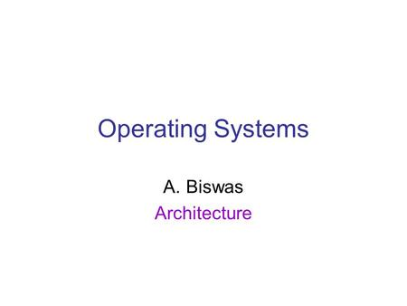 Operating Systems A.Biswas Architecture. Computer Startup.
