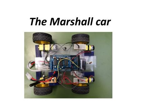 The Marshall car. INDEX Introduction The team What is it Arduino General Handling Manual handling Automatic Handling Sensors.