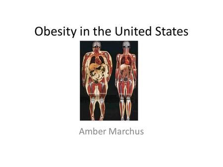 Obesity in the United States Amber Marchus. Outline What is obesity? – How it is measured Obesity Related Health Risks Increasing obesity trends – Worldwide.