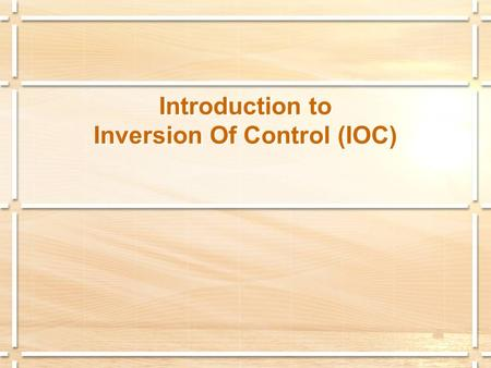Introduction to Inversion Of Control (IOC). IOC Definition (based on Wikipedia)  Consider the way in which an object obtains references to its dependencies.