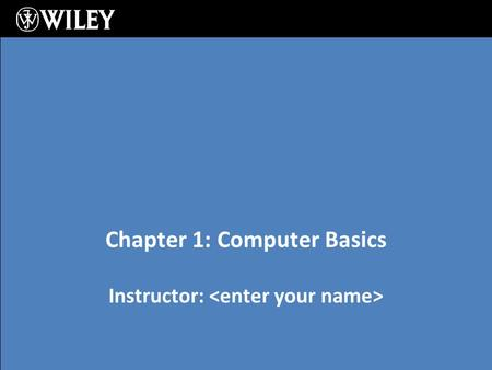 Chapter 1: Computer Basics Instructor:. Chapter 1: Computer Basics Learning Objectives: Understand the purpose and elements of information systems Recognize.