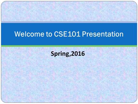 Spring,2016 Welcome to CSE101 Presentation. Introduction: Presented by: Sumiaya Huq Dipty-15304012 Munira Tanzim-15304010 Prithila Rahman-15304094 Ahmed.