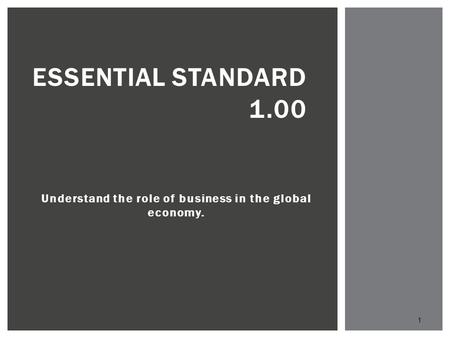 Understand the role of business in the global economy. 1 ESSENTIAL STANDARD 1.00.