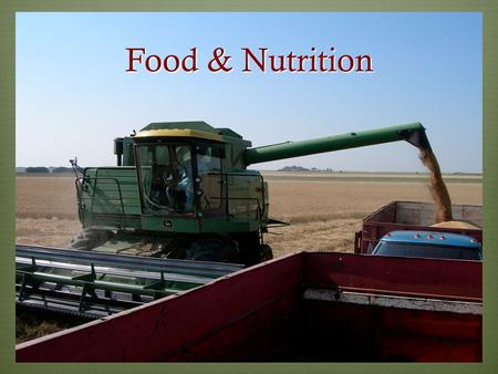 Food & Nutrition. Mr. Lohmann as a farmer! Nutrition  Nutrients: What the body needs to grow, repair the body, and obtain energy  The body requires.