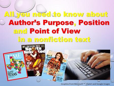 Graphics from Microsoft ™ ClipArt and Google Images All you need to know about Author's Purpose, Position Author's Purpose, Position and Point of View.