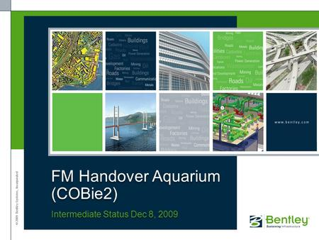 © 2009 Bentley Systems, Incorporated Intermediate Status Dec 8, 2009 FM Handover Aquarium (COBie2)