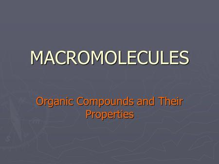 MACROMOLECULES Organic Compounds and Their Properties.