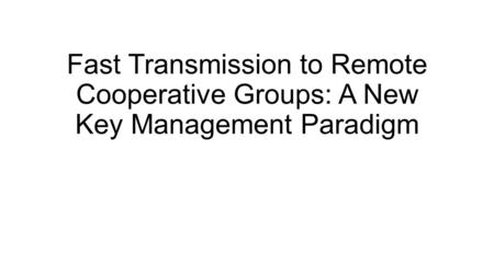 Fast Transmission to Remote Cooperative Groups: A New Key Management Paradigm.