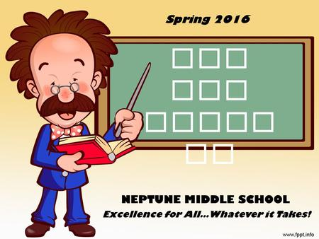 FSA ELA Writi ng NEPTUNE MIDDLE SCHOOL Excellence for All…Whatever it Takes! Spring 2016.