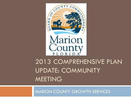 2013 COMPREHENSIVE PLAN UPDATE: COMMUNITY MEETING MARION COUNTY GROWTH SERVICES.