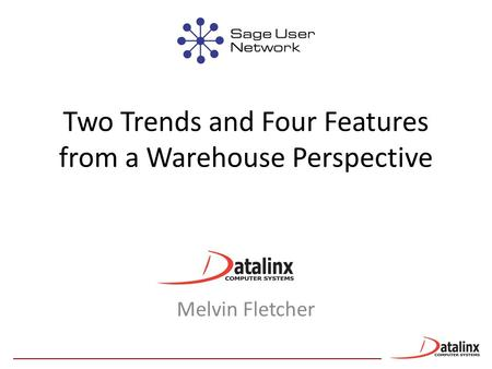 Two Trends and Four Features from a Warehouse Perspective Melvin Fletcher.