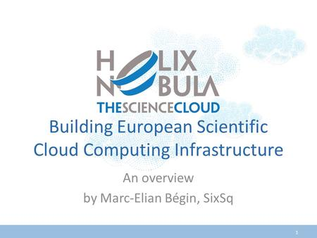Building European Scientific Cloud Computing Infrastructure An overview by Marc-Elian Bégin, SixSq 1.