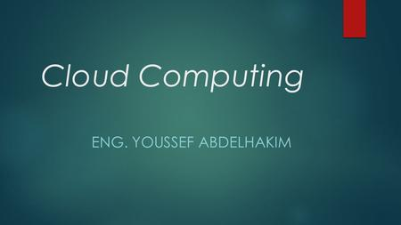 Cloud Computing ENG. YOUSSEF ABDELHAKIM. Agenda :  The definitions of Cloud Computing.  Examples of Cloud Computing.  Which companies are using Cloud.
