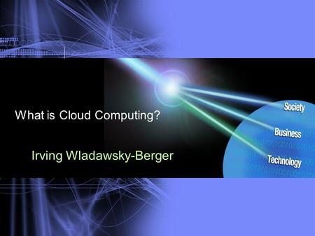 What is Cloud Computing? Irving Wladawsky-Berger.