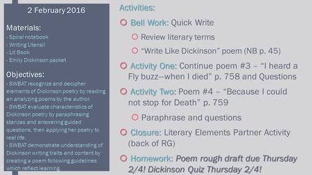 "Activities:  Bell Work:  Bell Work: Quick Write  Review literary terms  ""Write Like Dickinson"" poem (NB p. 45)  Activity One:  Activity One: Continue."