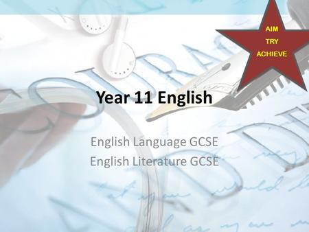 Year 11 English English Language GCSE English Literature GCSE AIM TRY ACHIEVE.