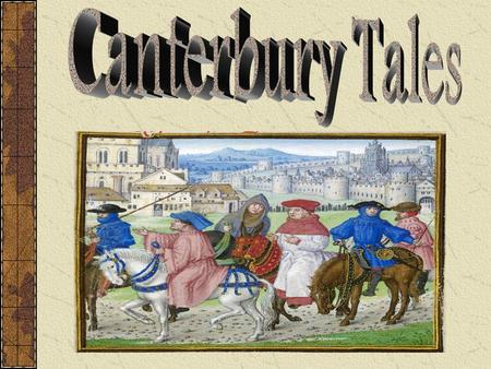 The Canterbury Tales (in general) Chaucer presents the world as he sees it Began to write it in 1387 (he had written a large number of works prior to.