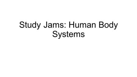 Study Jams: Human Body Systems. The Human Body The human body is an incredibly complex system built with different cells. Similar cells get together to.