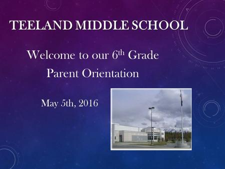 TEELAND MIDDLE SCHOOL Welcome to our 6 th Grade Parent Orientation May 5th, 2016.
