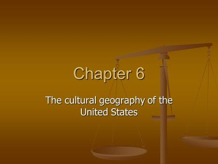Chapter 6 The cultural geography of the United States.