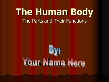 The Human Body The Parts and Their Functions Double-click to listen to the directions *** Double Click on the box that says By: Your Name Here and type.