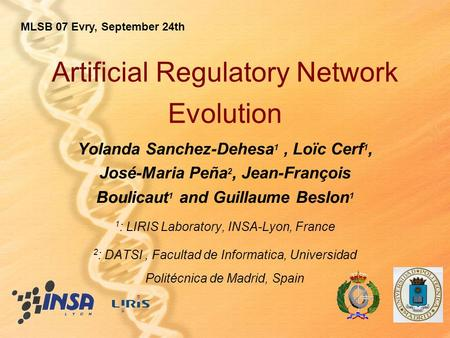 1 Artificial Regulatory Network Evolution Yolanda Sanchez-Dehesa 1, Loïc Cerf 1, José-Maria Peña 2, Jean-François Boulicaut 1 and Guillaume Beslon 1 1.