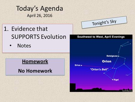 Today's Agenda April 26, 2016 Tonight's Sky Homework No Homework Homework No Homework 1.Evidence that SUPPORTS Evolution Notes 1.Evidence that SUPPORTS.