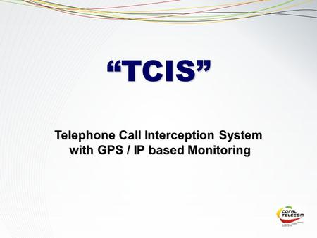 "Telephone Call Interception System with GPS / IP based Monitoring with GPS / IP based Monitoring ""TCIS"""