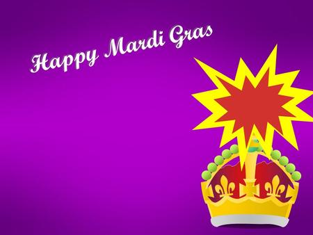 "Happy Mardi Gras H a p p y M a r d i G r a s. What does the term ""Mardi Gras"" mean? Mardi Gras (French words) = Fat Tuesday ( «λιπαρή Τρίτη» ) In many."